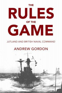 Rules of the Game, The: Jutland and British Naval Command