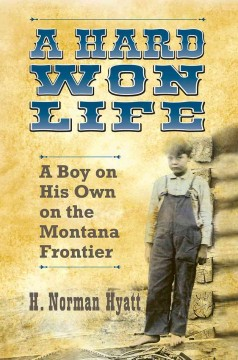 Hard Won Life, A: A Boy on His Own on the Montana Frontier