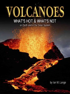Volcanoes: What's Hot & What's Not on Earth and in Our Solar System