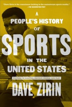 People's History of Sports in the United States, A: 250 Years of Politics, Protest, People, and Play
