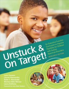 Unstuck & On Target!: An Executive Function Curriculum to Improve Flexibility for Children With Autism Spectrum Disorders. Research Edition