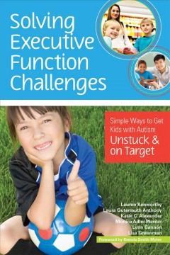 Solving Executive Function Challenges: Simple Ways to Get Kids With Autism Unstuck & On Target