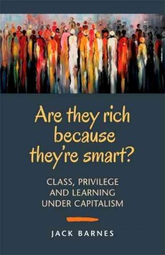 Are They Rich Because They're Smart?:  Class, Privilege And Learning Under Capitalism