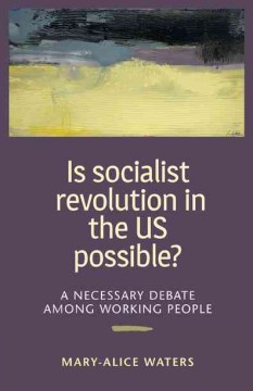 Is Socialist Revolution In The Us Possible?:  A Necessary Debate Among Working People