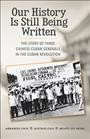 Our History Is Still Being Written:  The Story Of Three Chinese-Cuban Generals In The Cuban Revolution