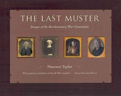 Last Muster, The: Images of the Revolutionary War Generation, Vol. 1