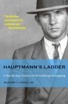 Hauptmann's Ladder: A Step-by-Step Analysis of the Lindbergh Kidnapping