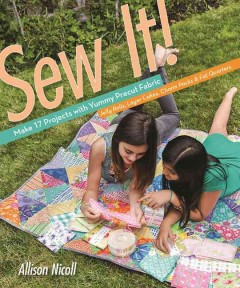 Sew It!: Make 17 Projects With Yummy Precut Fabric: Jelly Rolls, Layer Cakes, Charm Packs & Fat Quarters