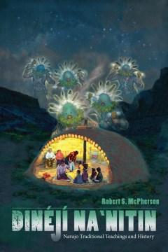Dinéjí Na'Nitin:  Navajo Traditional Teachings And History