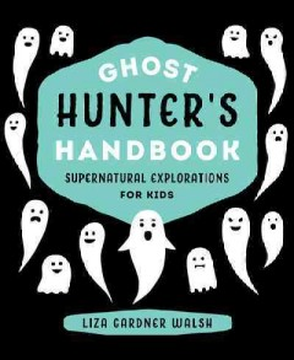Ghost Hunter's Handbook: Supernatural Explorations for Kids