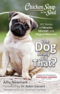 The Dog Really Did That?: 101 Stories of Miracles, Mischief and Magical Moments