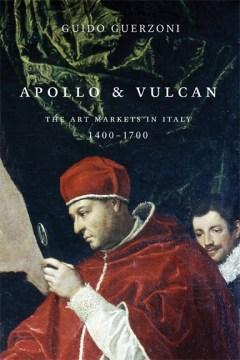 Apollo & Vulcan: The Art Markets in Italy, 1400-1700