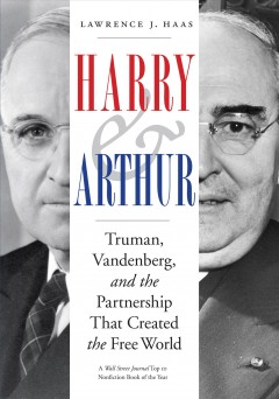 Harry & Arthur: Truman, Vandenberg, and the Partnership That Created the Free World