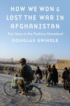 How We Won & Lost The War In Afghanistan:  Two Years In The Pashtun Homeland