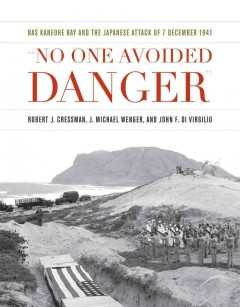 No One Avoided Danger: Nas Kaneohe Bay and the Japanese Attack of 7 December 1941