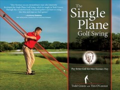 Single Plane Golf Swing, The: Play Better Golf the Moe Norman Way