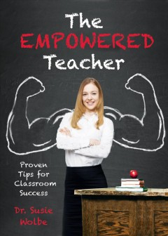 Empowered Teacher, The: Proven Tips for Classroom Success