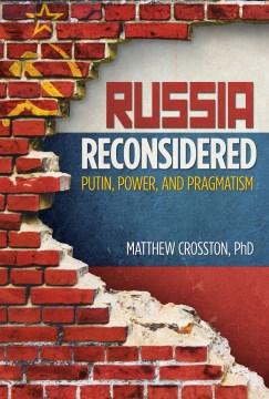 Russia Reconsidered:  Putin, Power, And Pragmatism