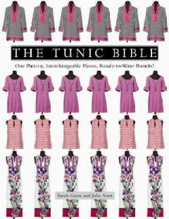 Tunic Bible, The: One Pattern, Interchangeable Pieces, Ready-to-Wear Results!