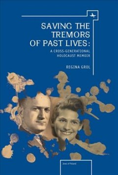 Saving the Tremors of Past Lives: A Cross-Generational Holocaust Memoir