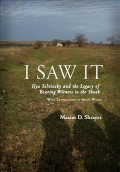 I Saw It: Ilya Selvinsky and the Legacy of Bearing Witness to the Shoah