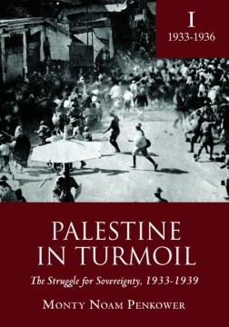 Palestine in Turmoil: The Struggle for Sovereignty, 1933-1939, Vol. 1: Prelude to Revolt, 1933-1936