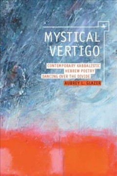 Mystical Vertigo: Contemporary Kabbalistic Hebrew Poetry Dancing Over the Divide