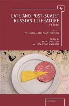 Late and Post Soviet Russian Literature: A Reader, Vol. 1