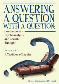 Answering a Question With a Question: Contemporary Psychoanalysis and Jewish Thought, Vol. 2