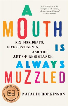 Mouth Is Always Muzzled, A: Six Dissidents, Five Continents, and the Art of Resistance