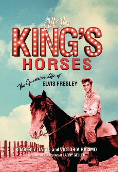 All the King's Horses: The Equestrian Life of Elvis Presley