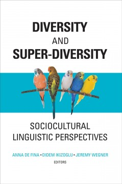 Diversity and Super-Diversity: Sociocultural Linguistic Perspectives