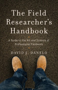 Field Researcher's Handbook, The:  A Guide To The Art And Science Of Professional Fieldwork