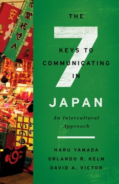 Seven Keys to Communicating in Japan, The: An Intercultural Approach