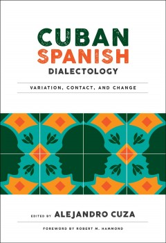 Cuban Spanish Dialectology: Variation, Contact, and Change