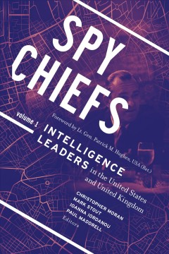 Spy Chiefs:  Intelligence Leaders In The United States And United Kingdom