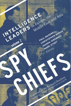 Spy Chiefs:  Intelligence Leaders In Europe, The Middle East, And Asia