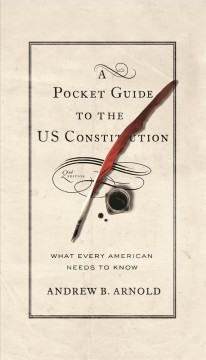 Pocket Guide To The US Constitution, A:  What Every American Needs To Know