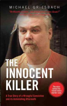 Innocent Killer, The: A True Story of a Wrongful Conviction and its Astonishing Aftermath