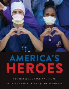 America's Heroes: Stories of Courage and Hope from the Frontlines of the Pandemic