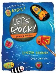 Let's Rock!:  Rock Painting For Kids!