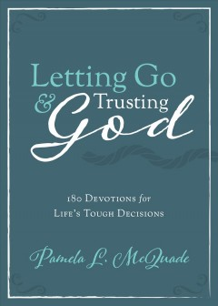 Letting Go & Trusting God: 180 Devotions for Life's Tough Decisions