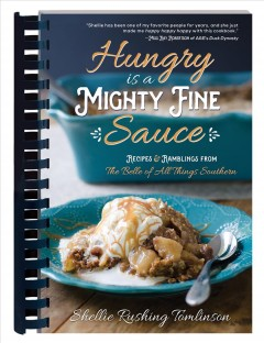 Hungry Is a Mighty Fine Sauce: Recipes & Ramblings From the Belle of All Things Southern
