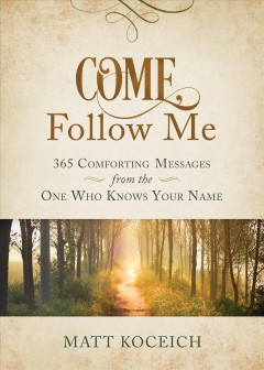 Come, Follow Me: 365 Comforting Messages From the One Who Knows Your Name