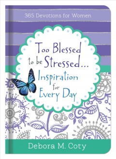 Too Blessed to Be Stressed... Inspiration for Every Day: 365 Devotions for Women