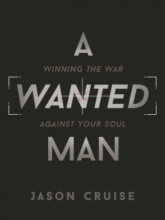 Wanted Man, A: Winning the War Against Your Soul