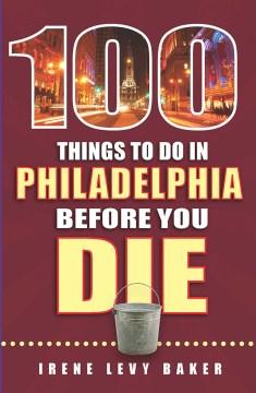 100 Things to Do in Philadelphia Before You Die