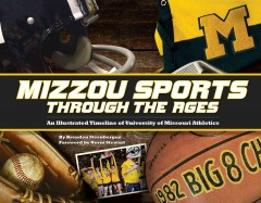 Mizzou Sports Through the Ages: An Illustrated Timeline of the University of Missouri Athletics