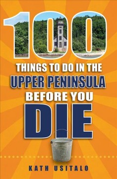 100 Things to Do in the Upper Peninisula Before You Die