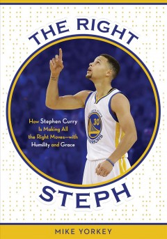 Right Steph, The: How Stephen Curry is Making All the Right Moves–With Humility and Grace